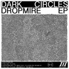 Download: Dark Circles - Dropmyre (House Mix)