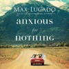 Devotional: Anxious For Nothing by Max Lucado