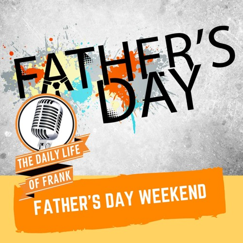 Father's Day Weekend (The Daily Life Of Frank)