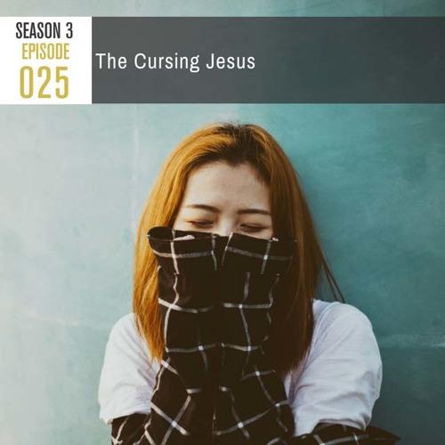 Season 3, Episode 25: The Cursing Jesus
