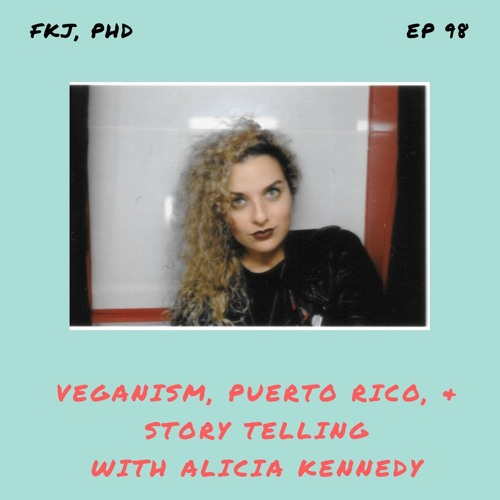 EP 98: Veganism, Puerto Rico, & Storytelling with Alicia Kennedy