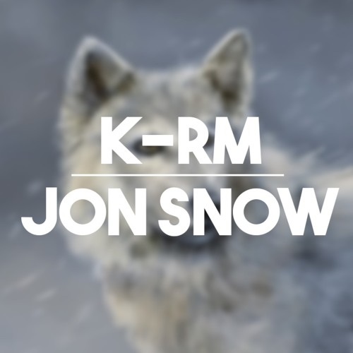 K-RM - Jon Snow  (XXXTENTACION - Everybody Dies In Their Nightmares REMIX)