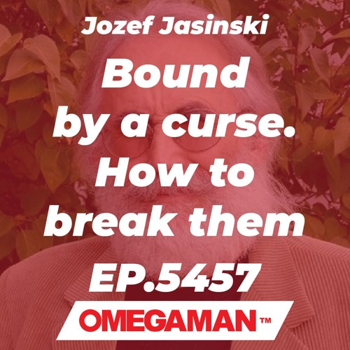 Episode 5457 - Bound by a curse  How to break them - Jozef