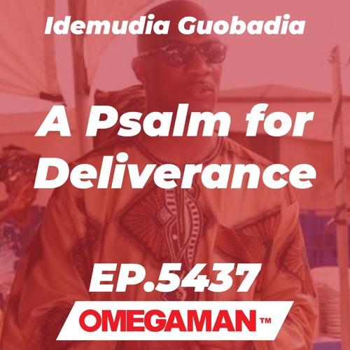 Episode 5437 - A Psalm for Deliverance -  Idemudia Guobadia