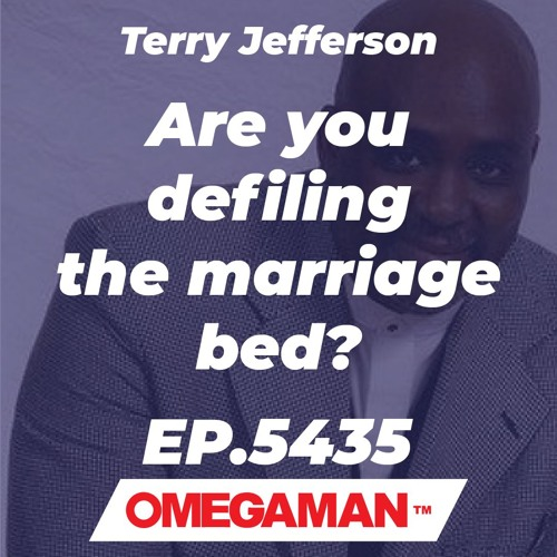 Episode 5435 - Are you defiling the marriage bed? - Terry Jefferson