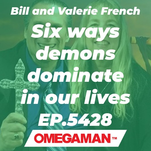Episode 5428 - Six ways demons dominate in our lives - Bill and Valerie French