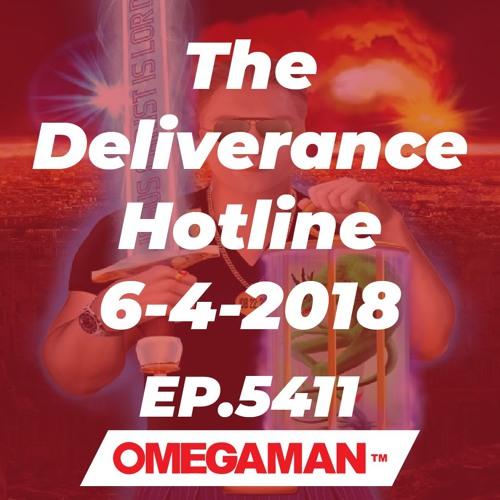 Episode 5411 - The Deliverance Hotline 6-4-2018 by