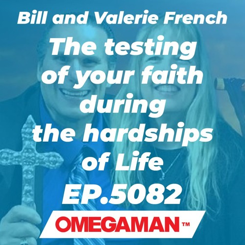 Episode 5082 - The testing of your faith during the hardships of Life - Bill and Valerie French