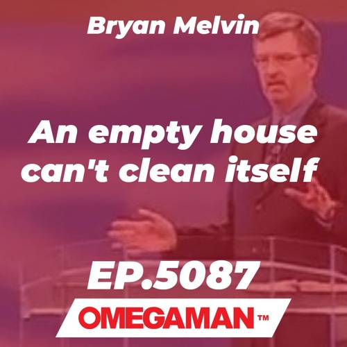 Episode 5087 - An empty house can't clean itself - Bryan Melvin