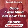 Episode 5091 - Once I was blind but now I see - Joseph Ferrara