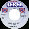 Johnny Rebel- Nigger Hatin Me