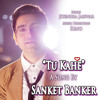 Tu Kahe - Original song by Sanket Banker