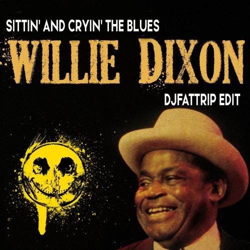 Willie Dixon - Sittin' And Cryin' The Blues (djFATtrip Edit)(Free Download Click BUY)