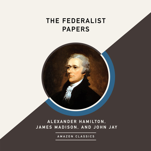 The Federalist Papers (AmazonClassics Edition)by Alexander Hamilton, James Madison & John Jay