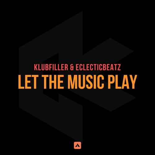 Klubfiller & Eclecticbeatz - Let The Music Play