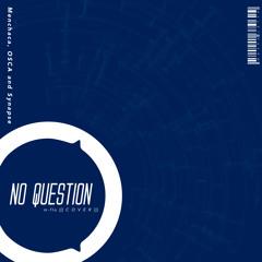 No Question (m-flo cover) - Menchaca, OSCA & Synapse