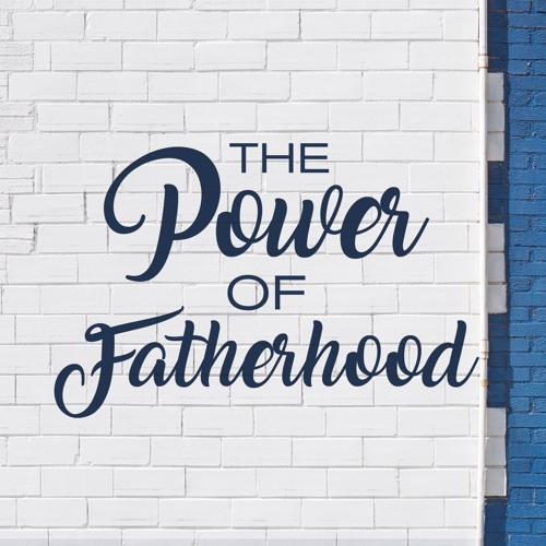 The Power of Fatherhood   Pastor Steve Gibson