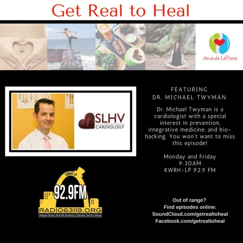 Get Real to Heal - Dr. Michael Twyman - Cardiology, Integrative Medicine, & BioHacking