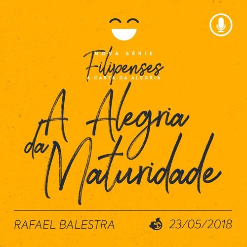A Alegria da Maturidade - Rafael Balestra - 23/05/2018