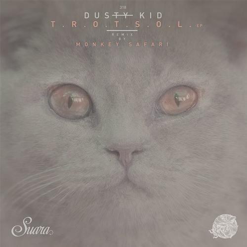 [SUARA318] Dusty Kid - T.R.O.T.S.O.L. EP