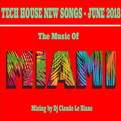 THE MUSIC OF MIAMI - NEW TECH HOUSE SONGS - JUNE 2018 mix by