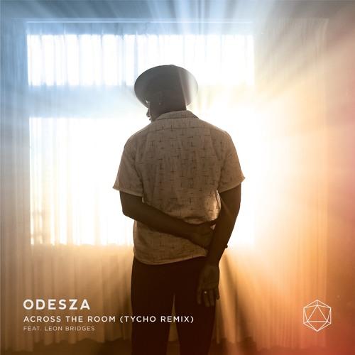 ODESZA - Across The Room (feat. Leon Bridges) [Tycho Remix]