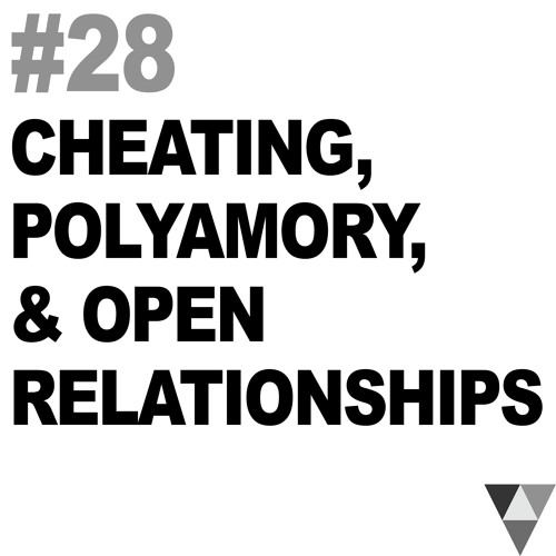 Cheating, Polyamory, and Open Relationships
