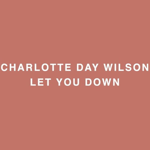 Charlotte Day Wilson - Let You Down
