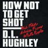 An extended excerpt from HOW NOT TO GET SHOT by D.L. Hughley