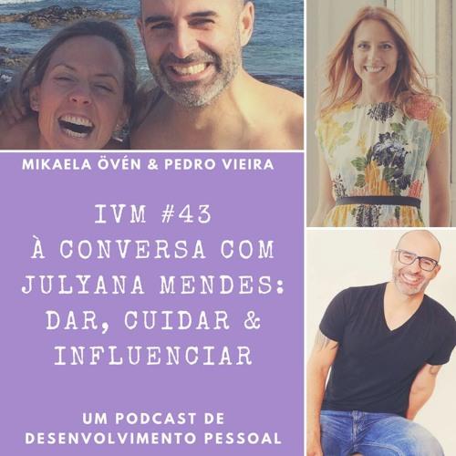 #43 À Conversa com Julyana Mendes: Dar, Cuidar & Influenciar