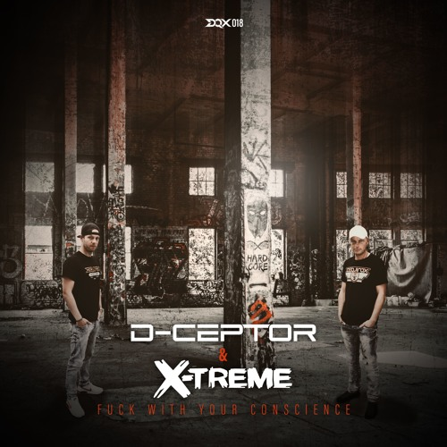 D-Ceptor & X-Treme - Fuck With Your Conscience