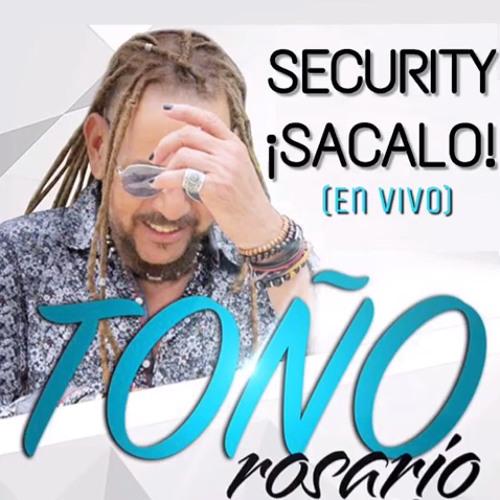 Toño Rosario - Security Sacalo (En Vivo) @CongueroRD @JoseMambo