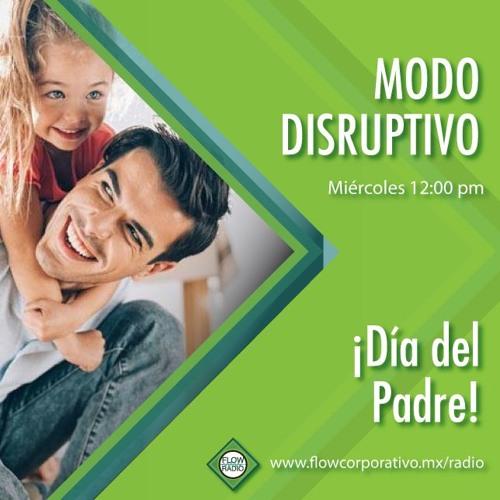 Modo Disruptivo 017 - ¡Día del padre!