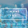 I Want You (SHINee Cover) [RHI X BETH]
