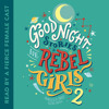 Good Night Stories for Rebel Girls 2 by Francesca Cavallo, Elena Favilli, read by Various