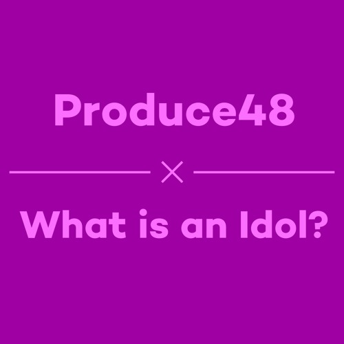 Episode 31 - Produce48 & What Is An Idol?