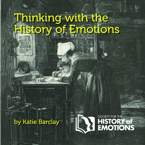 'Precarious Emotions', by Katie Barclay: 'Thinking with the History of Emotions'