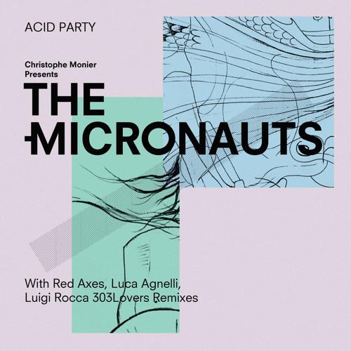 Premiere : The Micronauts - Acid Party (Radio Version) [Micronautics]