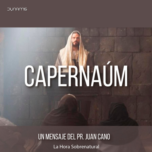 Capernaum - Pr. Juan Cano