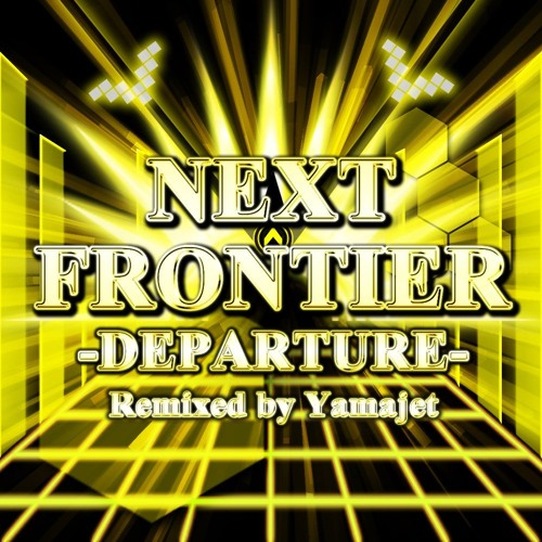 Remixed by Yamajet - NEXT FRONTIER -DEPARTURE-