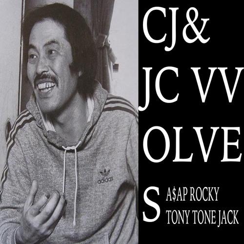 CJ&JC vvolves  (A$AP ROCKY TONYTONE JACK )