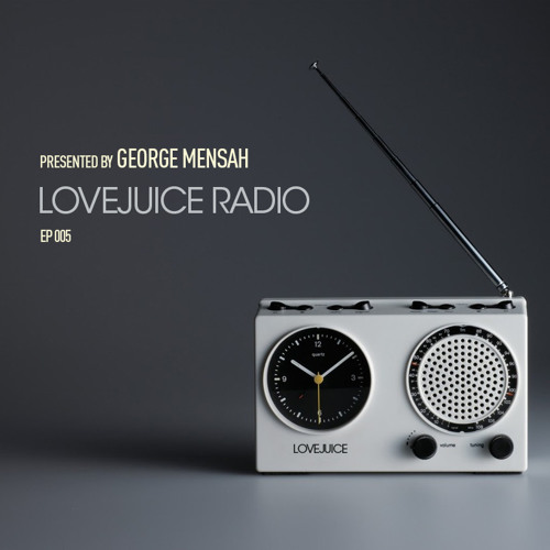 LoveJuice Radio EP 005 presented by George Mensah