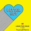 Louis The Child - Better Not (Fluencee Remix) [feat. Wafia]