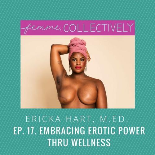 Ep. 17. Embracing Erotic Power Thru Wellness