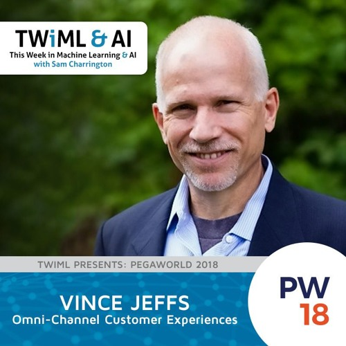 Omni-Channel Customer Experiences with Vince Jeffs - TWiML Talk #154