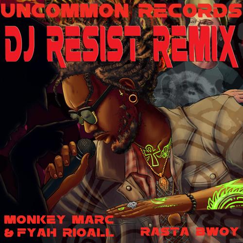 RASTA BWOY feat FYAH RIOALL - DJ RESIST REMIX