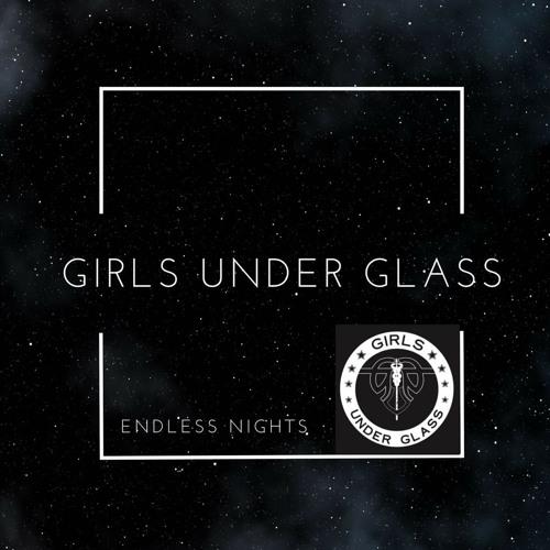 "Girls Under Glass ""Endless Nights"""