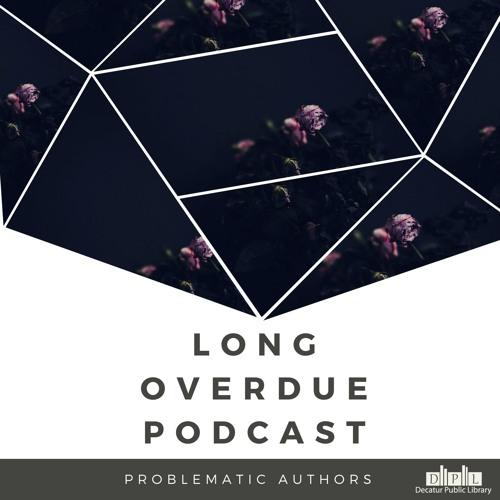 Long Overdue Episode 39: Problematic Authors