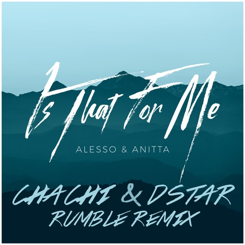 Alesso - Is That For Me ( Chachi & Dstar Remix)