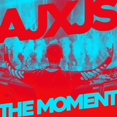AJXJS - The Moment [OUT NOW]